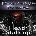 Forneus Corson: The Idea Man Audiobook by Heath Stallcup Narrated by Rhett Kennedy