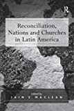 img - for Reconciliation, Nations and Churches in Latin America book / textbook / text book