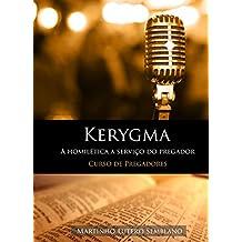 Kerygma: A homilética a serviço do pregador: (Curso de Pregadores) (Liderança Cristã Livro 10)