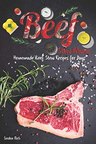 Beef Stew Mania: Homemade Beef Stew Recipes for Days by Gordon Rock