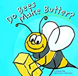 img - for Do Bees Make Butter?: A Book About Things That Animals Make (Animals All Around) book / textbook / text book
