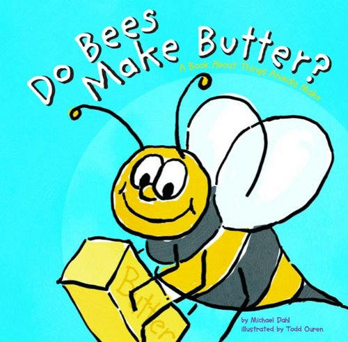 Do Bees Make Butter?: A Book About Things That Animals Make (Animals All Around) por Michael Dahl