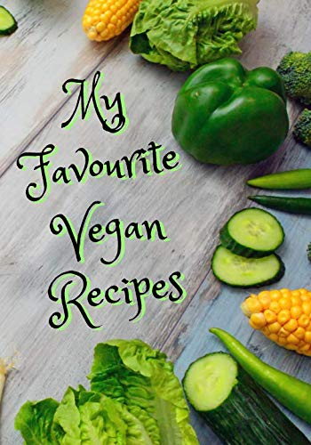 MY FAVOURITE VEGAN RECIPES: BLANK RECIPE NOTEBOOK, COOKING JOURNAL, 100 RECIPIES TO FILL IN. PERFECT GIFT. MOTHER´S DAY