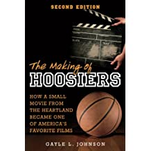 The Making of Hoosiers: How a Small Movie from the Heartland Became One of America's Favorite Films
