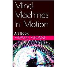 Mind Machines In Motion: Art Book