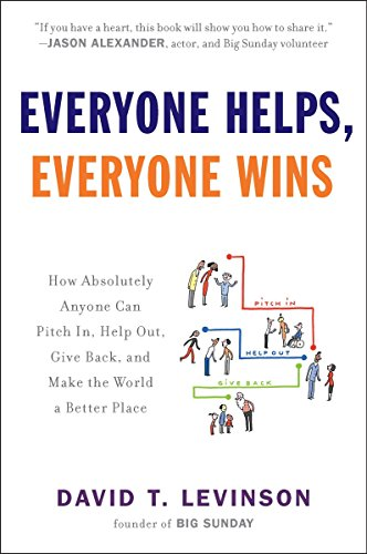 Everyone Helps, Everyone Wins: How Absolutely Anyone Can Pitch in, Help Out, Give Back, and Make the World a Be tter Pla