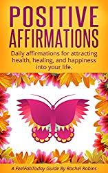 Positive Affirmations: Daily affirmations for attracting health, healing, and happiness into your life. (FeelFabToday Guides Book 4) (English Edition)