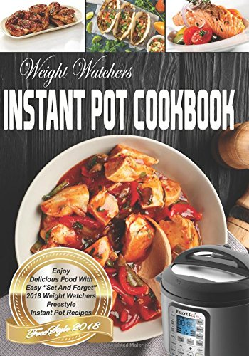 Weight Watchers Instant Pot Cookbook: Enjoy Delicious Food With Easy 'Set And Forget' 2018 Weight Watchers Freestyle Instant Pot Recipes cover
