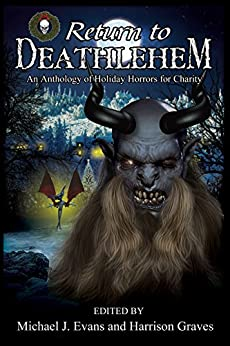 Return to Deathlehem: An Anthology of Holiday Horrors for Charity by [Behrens, JP, Blackthorn, Rose, Bufton, Kevin G., Tyrer, DJ, Boudreau, Chantal, Jay, Susan, Minns, Steph, Liu, Geoffrey K.]