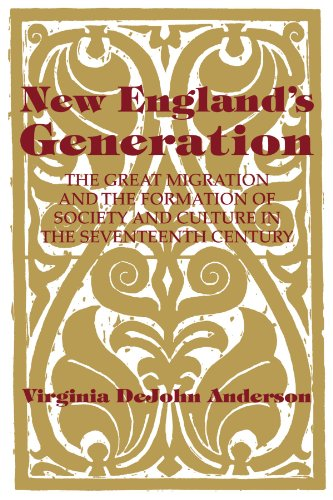 New England's Generation: The Great Migration and the Formation of Society and Culture in the Seventeenth Century