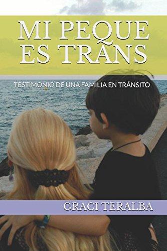 MI PEQUE ES TRANS: TESTIMONIO DE UNA FAMILIA EN TRANSITO (Spanish Edition) [GRACI TERALBA] (Tapa Blanda)