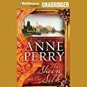 The Sheen on the Silk: A Novel Audiobook by Anne Perry Narrated by Angela Dawe
