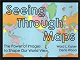 Seeing Through Maps : The Power of Images to Shape Our World View, Kaiser, Ward, 1931057001