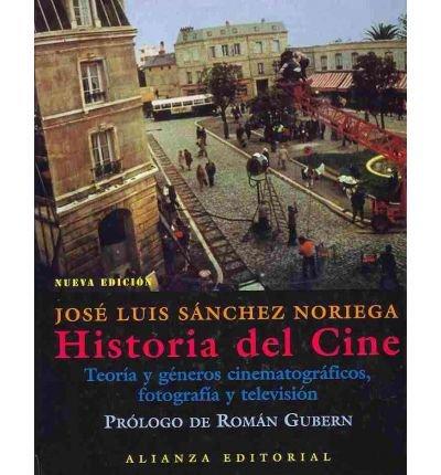 Historia Del Cine/ Film History: Teoria Y Generos Cinematograficos, Fotografia Y Television / Cinematography Theory and Genres, Photography and Television (Hardback)(Spanish) - Common