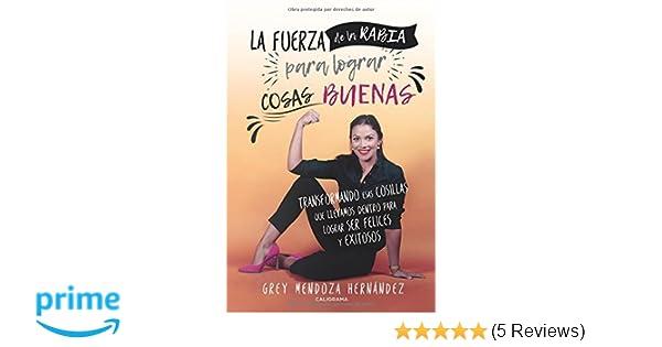 La fuerza de la rabia para lograr cosas buenas: Transformando esas cosillas que llevamos dentro para lograr ser felices y exitosos (Spanish Edition): Grey ...