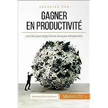 Gagner en productivité: Les clés pour ranger, trier et structurer efficacement (Coaching pro t. 70) (French Edition)