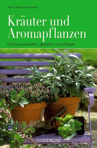 Kräuter und Aromapflanzen: Richtig auswählen, gestalten und pflegen