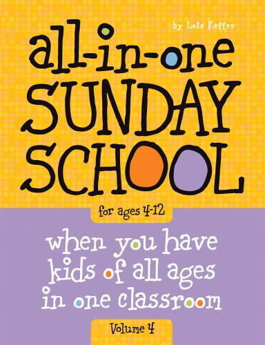 (All-in-One Sunday School for Ages 4-12 (Volume 4): When you have kids of all ages in one classroom )