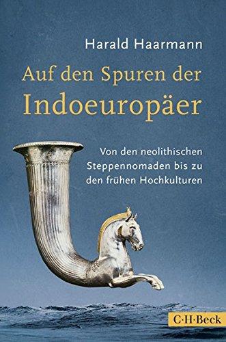 Auf den Spuren der Indoeuropäer: Von den neolithischen Steppennomaden bis zu den frühen Hochkulturen