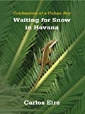 Waiting for Snow in Havana, Carlos M. N. Eire, 0786254041