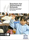 Teachers for Tomorrow's Schools : Analysis of the World Education Indicators 2001, Organisation for Economic Co-operation and Development Staff and UNESCO Staff, 9264186999