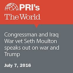 Congressman and Iraq War Vet Seth Moulton Speaks Out on War and Trump