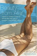 Beauty from Afar: A Medical Tourist's Guide to Affordable and Quality Cosmetic Care Outside the U.S. Paperback