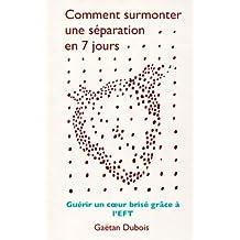 Comment surmonter une séparation en 7 jours : Guérir un cœur brisé grâce à l'EFT (French Edition)