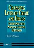 Changing Lives of Crime and Drugs: Interventions with Drug-involved Offenders (Wiley Series in Offender Rehabilitation)