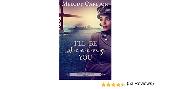 Ill be seeing you the mulligan sisters book 1 kindle edition ill be seeing you the mulligan sisters book 1 kindle edition by melody carlson religion spirituality kindle ebooks amazon fandeluxe Ebook collections