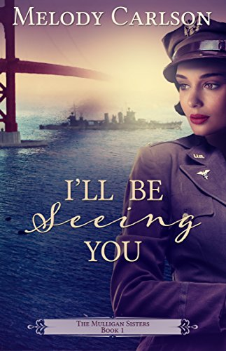 I'll Be Seeing You (The Mulligan Sisters Book 1)