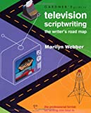 Gardner's Guide to Television Scriptwriting: The Writer's Road Map (Gardner's Guide series)