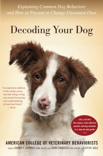 Decoding Your Dog: Explaining Common Dog Behaviors and How to Prevent or Change Unwanted Ones by Mariner Books