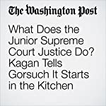 What Does the Junior Supreme Court Justice Do? Kagan Tells Gorsuch It Starts in the Kitchen. | Robert Barnes
