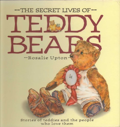 Secret Lives of Teddy Bears: Stories of Teddies and the People Who Love Them