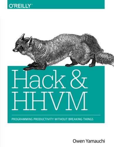 Hack and HHVM: Programming Productivity Without Breaking Things by O'Reilly Media