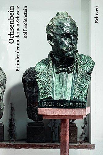 Ochsenbein: Erfinder der modernen Schweiz.