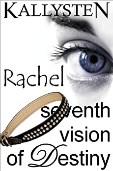 Seventh Vision of Destiny - Rachel (Visions of Destiny Book 7) by [Kallysten]