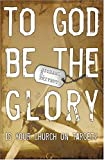 To God Be the Glory : Is Your Church on Target?, Privett, Michael R., 1591664926