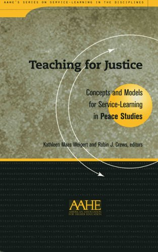 Teaching For Justice: Concepts and Models for Service Learning in Peace Studies (Service Learning in the Disciplines Ser