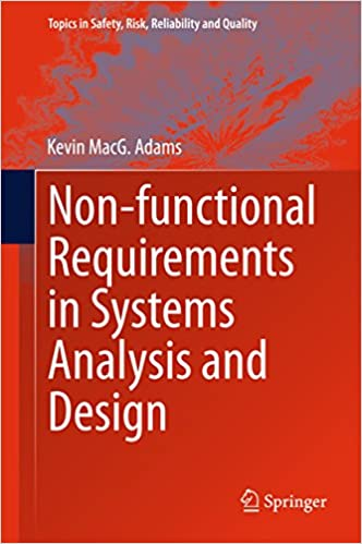 Non Functional Requirements In Systems Analysis And Design Topics In Safety Risk Reliability And Quality Book 28 Adams Kevin Macg Ebook Amazon Com