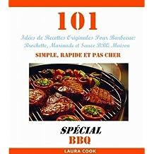 101 Idées de Recettes Originales Pour Barbecue: Recette de Brochette, Marinade et Sauce BBQ Maison Simple, Rapide et Pas Cher (French Edition)