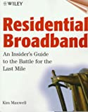 Residential Broadband: An Insider's Guide to the Battle for the Last Mile