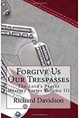 Forgive Us Our Trespasses: The Lord's Prayer Mystery Series Volume III (Volume 3) Paperback