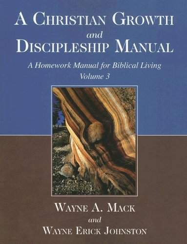 A Christian Growth And Discipleship Manual, Volume 3: A Homework Manual For Biblical Living