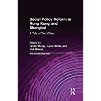 Social Policy Reform in Hong Kong and Shanghai: A Tale of Two Cities (Hong Kong Becoming China (Paperback)) (English Edition)