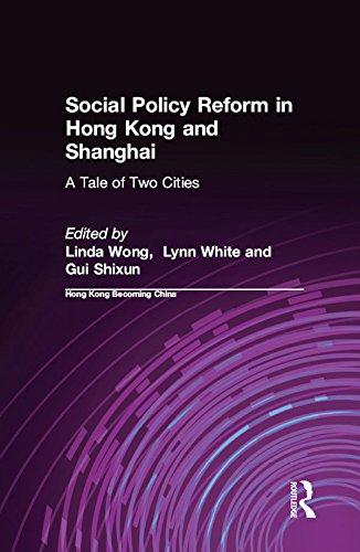 Social Policy Reform in Hong Kong and Shanghai: A Tale of Two Cities: A Tale of Two Cities (Hong Kong Becoming - Kong Hong Linda