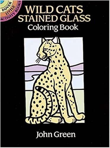 Wild Cats Stained Glass Coloring Book Dover John Green Books 9780486270135 Amazon