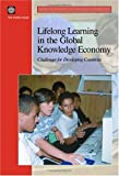 Lifelong Learning in the Global Knowledge Economy : Challenges for Developing Countries, World Bank, 0821354752