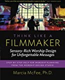 Think Like a Filmmaker: Sensory-Rich Worship Design for Unforgettable Messages